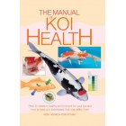 The Manual of Koi Health - How to create a healthy environment for your koi and how to treat any sicknesses that may affect them