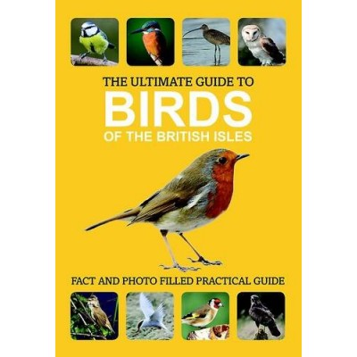 The Ultimate Guide to Birds - Fact and Photo Filled Practical Guide